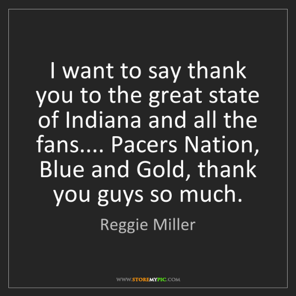 Reggie Miller: I want to say thank you to the great state of Indiana...