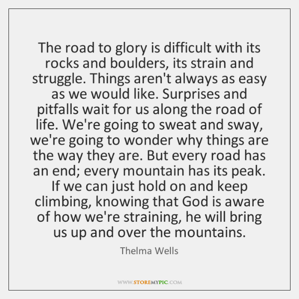 The road to glory is difficult with its rocks and boulders, its ...