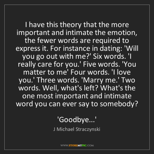 J Michael Straczynski: I have this theory that the more important and intimate...
