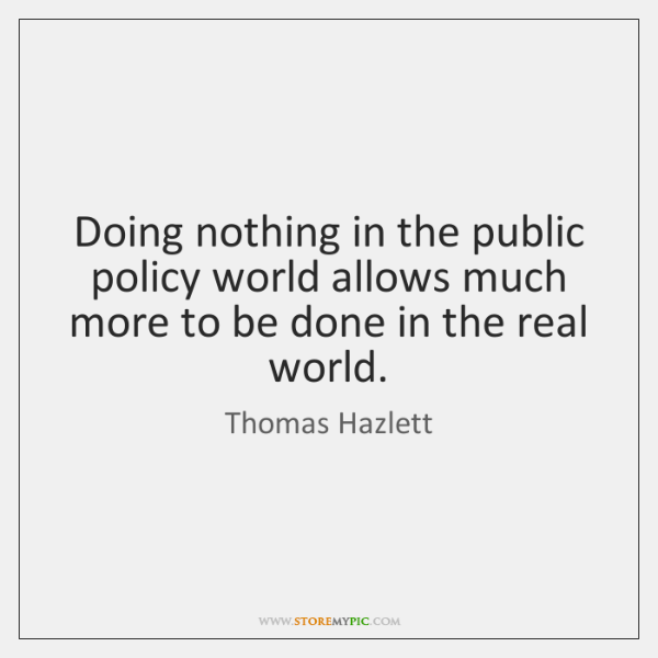 Doing nothing in the public policy world allows much more to be ...