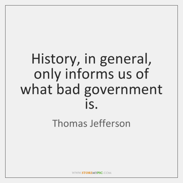 History, in general, only informs us of what bad government is.
