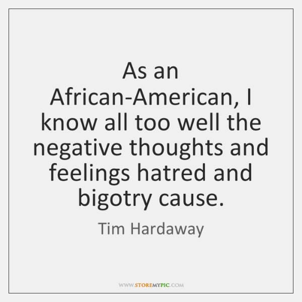 As an African-American, I know all too well the negative thoughts and ...