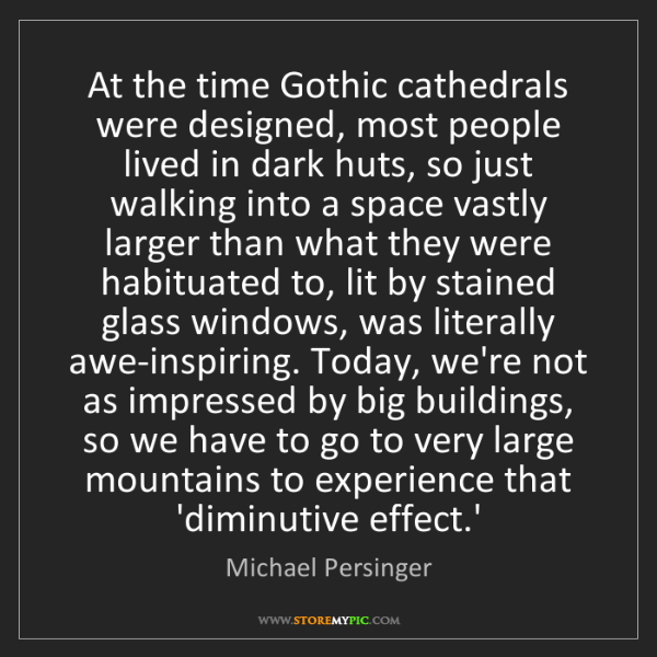 Michael Persinger: At the time Gothic cathedrals were designed, most people...