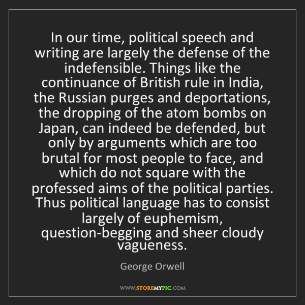 George Orwell: In our time, political speech and writing are largely...
