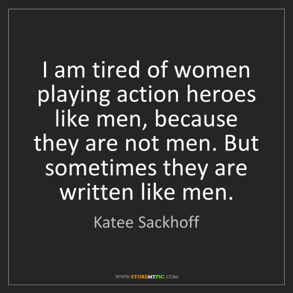 Katee Sackhoff: I am tired of women playing action heroes like men, because...