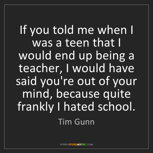 Tim Gunn: If you told me when I was a teen that I would end up...