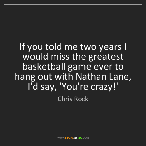 Chris Rock: If you told me two years I would miss the greatest basketball...