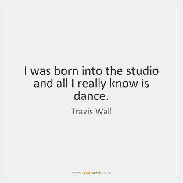 I was born into the studio and all I really know is ...