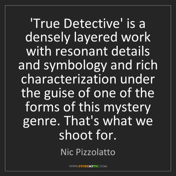 Nic Pizzolatto: 'True Detective' is a densely layered work with resonant...