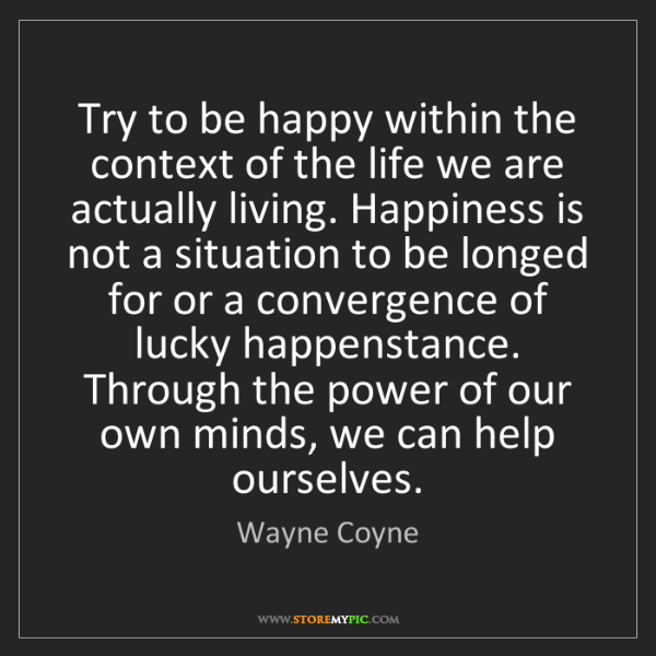 Wayne Coyne: Try to be happy within the context of the life we are...