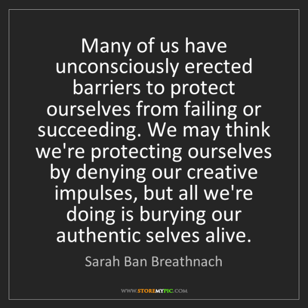Sarah Ban Breathnach: Many of us have unconsciously erected barriers to protect...