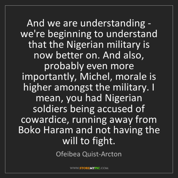 Ofeibea Quist-Arcton: And we are understanding - we're beginning to understand...