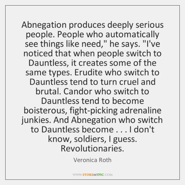 """Abnegation produces deeply serious people. People who automatically see things like need,"""" ..."""