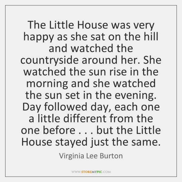 The Little House was very happy as she sat on the hill ...