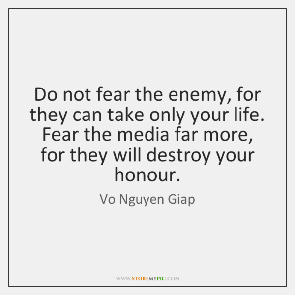 Do not fear the enemy, for they can take only your life. ...