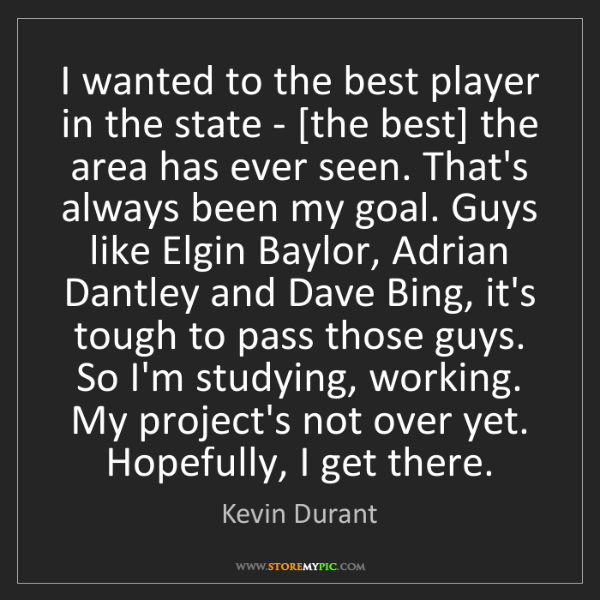 Kevin Durant: I wanted to the best player in the state - [the best]...