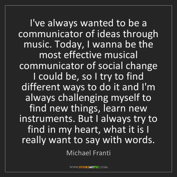 Michael Franti: I've always wanted to be a communicator of ideas through...