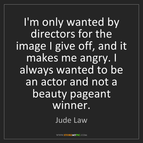Jude Law: I'm only wanted by directors for the image I give off,...