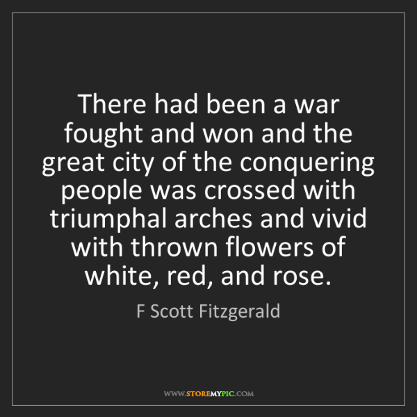 F Scott Fitzgerald: There had been a war fought and won and the great city...