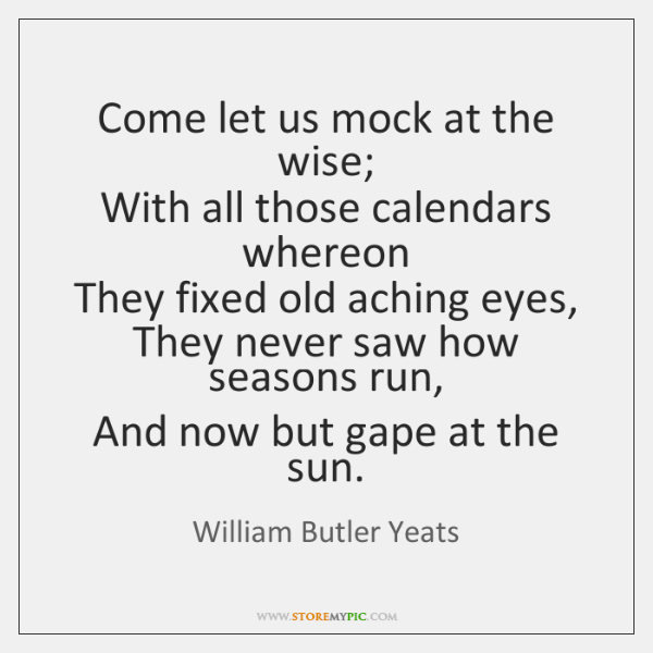 Come let us mock at the wise;   With all those calendars whereon   ...