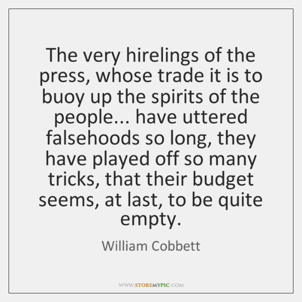The very hirelings of the press, whose trade it is to buoy ...