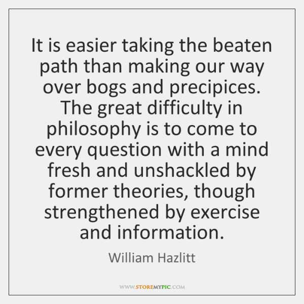 It is easier taking the beaten path than making our way over ...