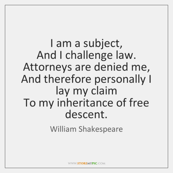 I am a subject,  And I challenge law. Attorneys are denied me,  ...