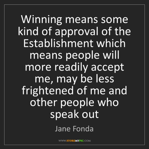 Jane Fonda: Winning means some kind of approval of the Establishment...