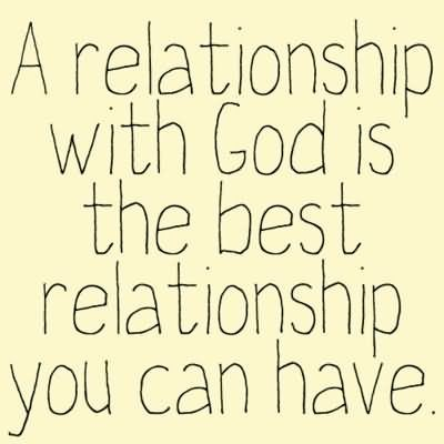 A relationship with god is the best relationship you can have