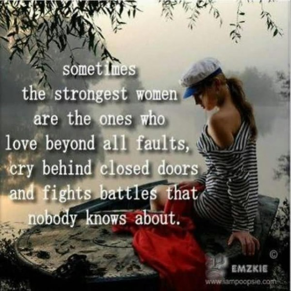 Sometimes the strongest women are the ones who loved beyond all faults cry behind close
