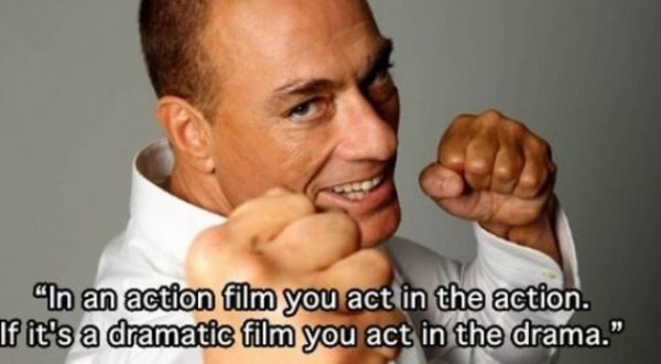 In an action film you act in the action if its a dramatic film you act in the drama