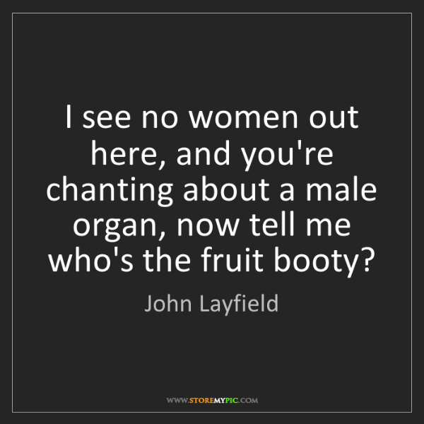 John Layfield: I see no women out here, and you're chanting about a...