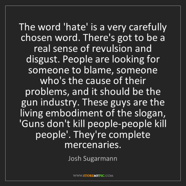 Josh Sugarmann: The word 'hate' is a very carefully chosen word. There's...