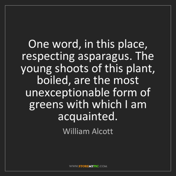William Alcott: One word, in this place, respecting asparagus. The young...
