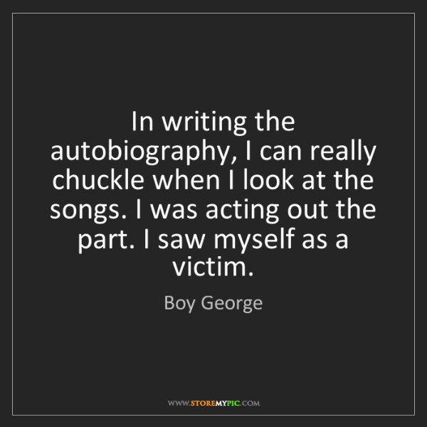 Boy George: In writing the autobiography, I can really chuckle when...