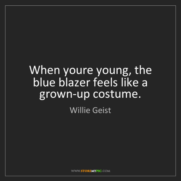 Willie Geist: When youre young, the blue blazer feels like a grown-up...