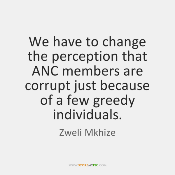 We have to change the perception that ANC members are corrupt just ...