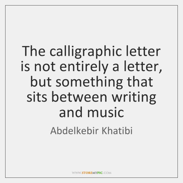 The calligraphic letter is not entirely a letter,   but something that sits ...