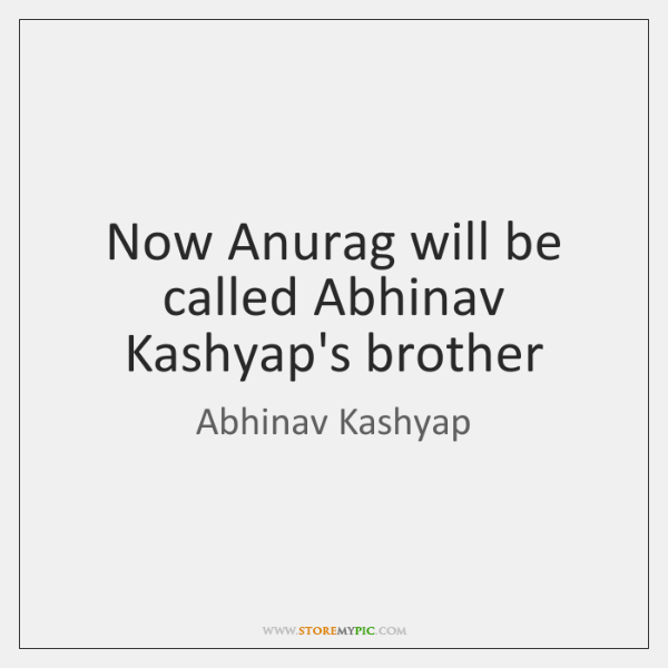 Now Anurag will be called Abhinav Kashyap's brother