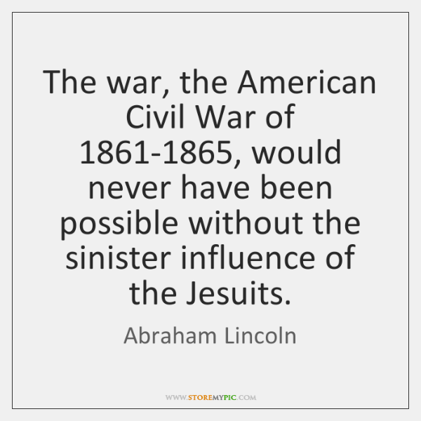 The war, the American Civil War of 1861-1865, would never have been ...