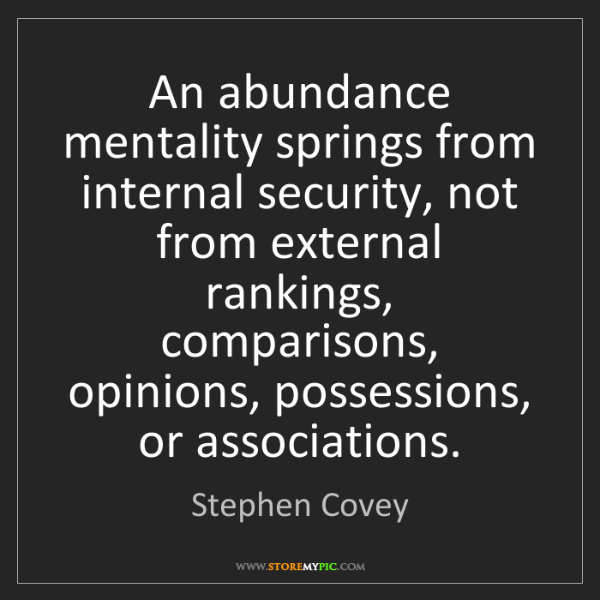 Stephen Covey: An abundance mentality springs from internal security,...