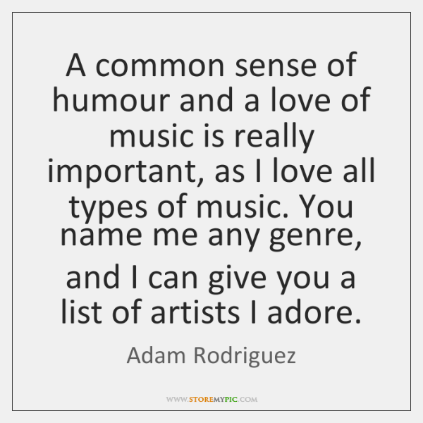 A common sense of humour and a love of music is really ...