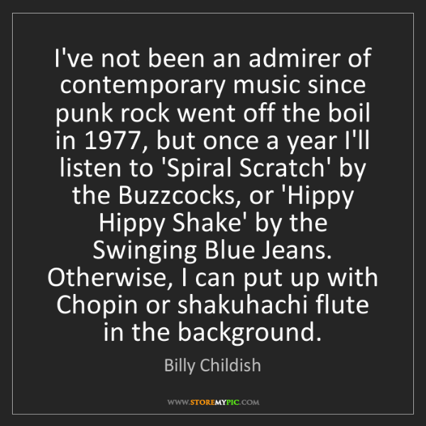 Billy Childish: I've not been an admirer of contemporary music since...