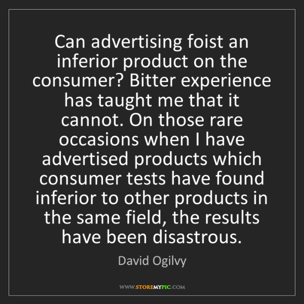 David Ogilvy: Can advertising foist an inferior product on the consumer?...