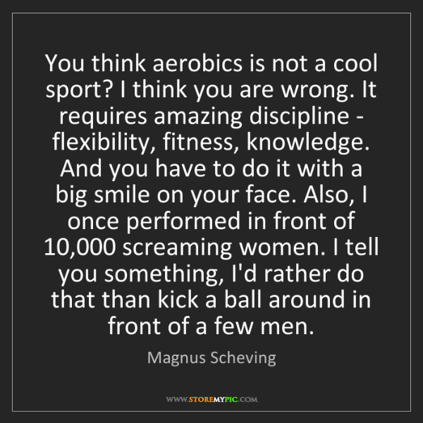 Magnus Scheving: You think aerobics is not a cool sport? I think you are...