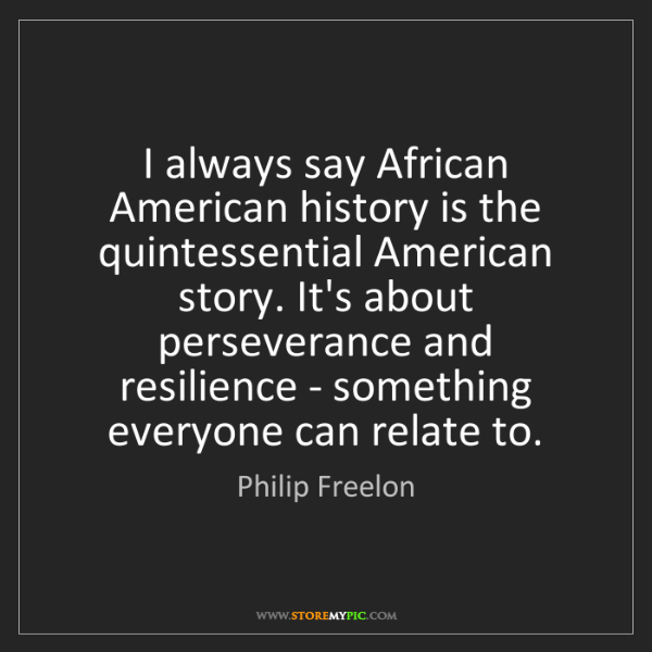 Philip Freelon: I always say African American history is the quintessential...