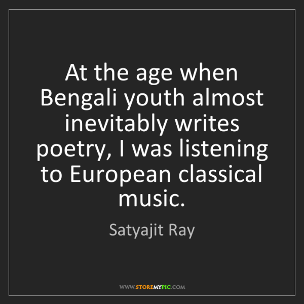 Satyajit Ray: At the age when Bengali youth almost inevitably writes...