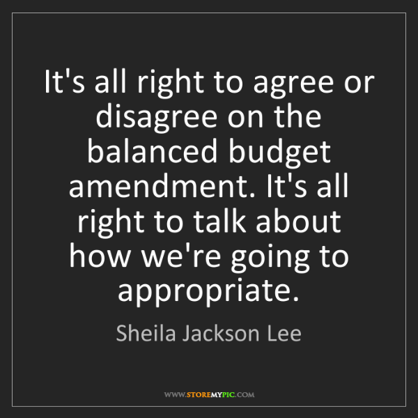 Sheila Jackson Lee: It's all right to agree or disagree on the balanced budget...