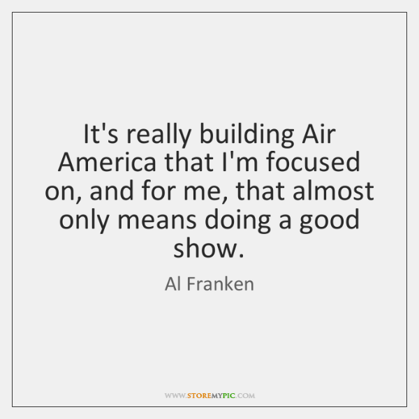 It's really building Air America that I'm focused on, and for me, ...
