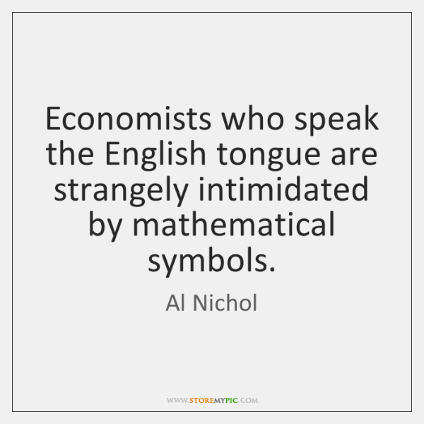 Economists who speak the English tongue are strangely intimidated by mathematical symbols.
